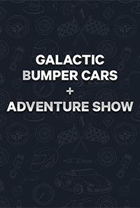 Galactic Bumper Cars + Adventure Show