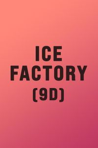 Ice Factory (9D)
