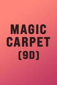 Magic Carpet (9D)