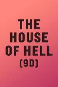 The House of Hell (9D)