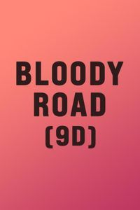 Bloody Road (9D)