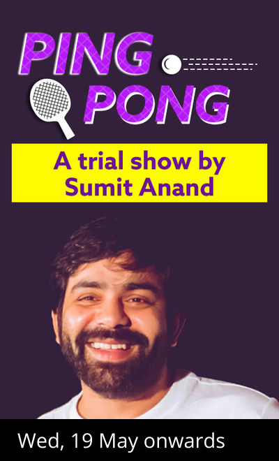 Ping Pong - A trial show by Sumit Anand