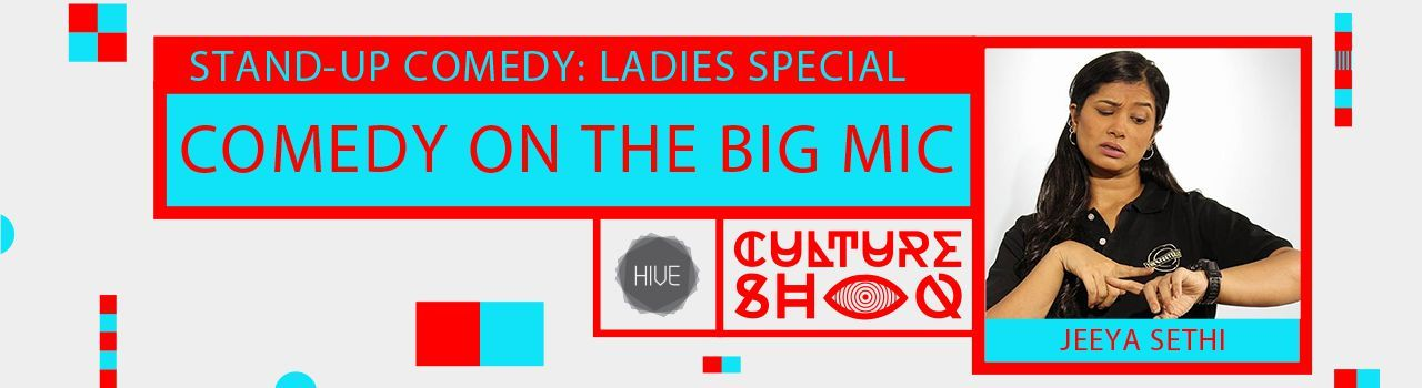 Comedy on the Big Mic: Ladies Special with Jeeya Sethi (A) in The Hive: Khar (W)