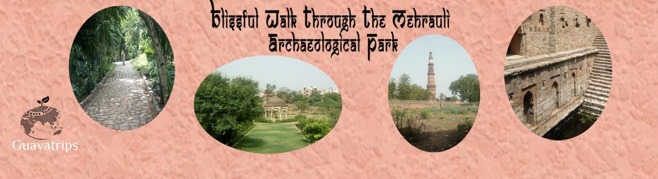 Blissful Walk Through The Mehrauli  in Qutub Minar: Delhi