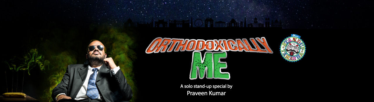 Orthodoxically Me - A Solo Stand-up Special by Praveen Kumar  in Alliance Francaise: Chennai