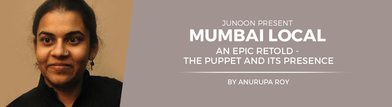 Mumbai Local: An Epic Retold - The Puppet and its Presence  in Dr. Bhau Daji Lad Museum: Byculla (E)