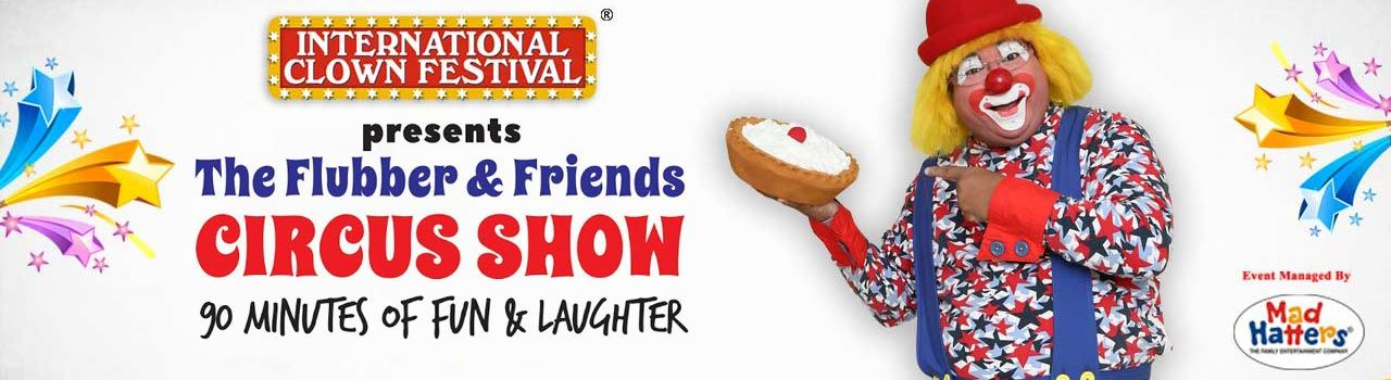 International Clown Festival Presents The Flubber and Friends Circus Show in