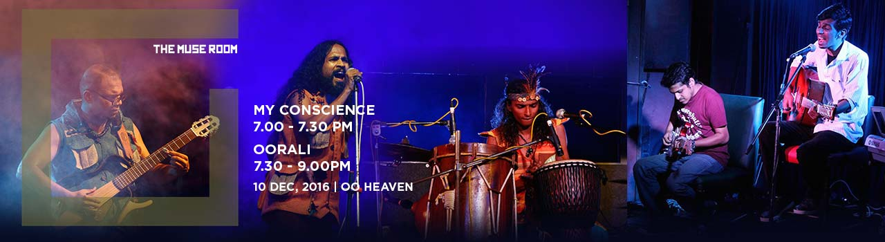 The Muse Room, Bangalore presenting 'My Conscience' & 'Oorali' Live  in