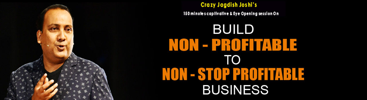 Build Nonprofitable to Nonstop Profitable Business  in