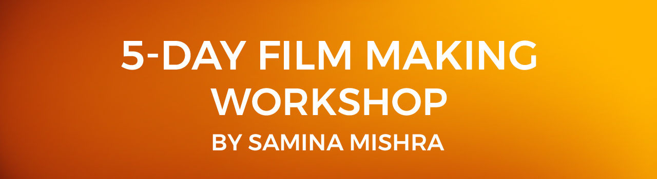5-Day Film Making Workshop by Samina Mishra in India Habitat Center: Delhi
