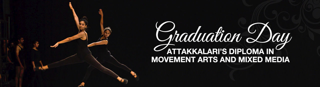 Graduation Day - Attakkalari's Diploma in Movement Arts and Mixed Media in Chowdiah Memorial Hall: Bengaluru