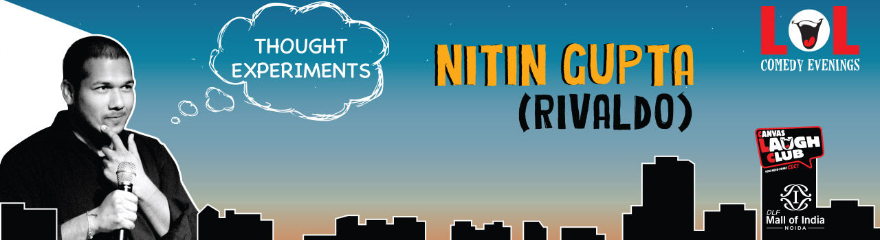 Thought Experiments by Nitin Gupta (Rivaldo) in Canvas Laugh Club: Noida