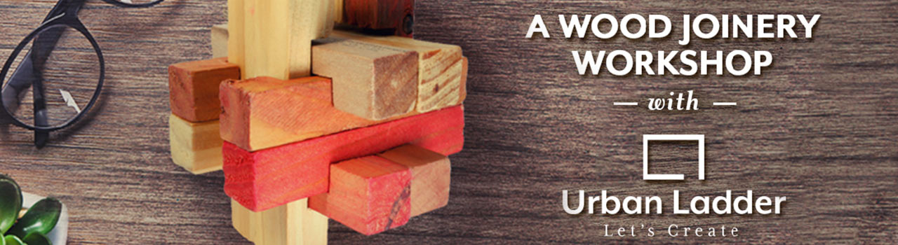 A Wood Joinery Workshop with Urban Ladder in Urban Ladder: Bengaluru