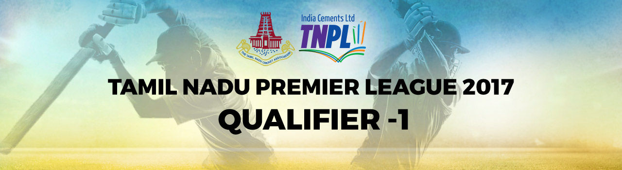 Tamil Nadu Premier League 2017 - QUALIFIER -1 in M.A.Chidambaram Stadium: Chennai