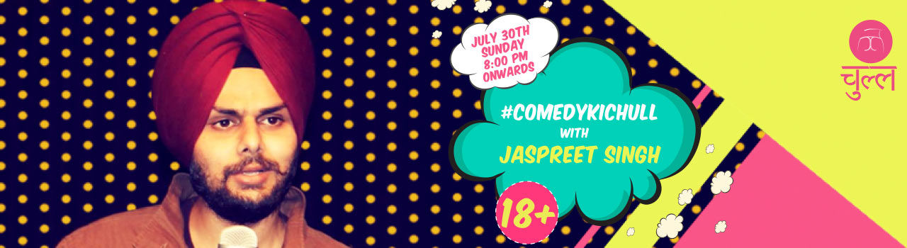 Comedy Ki Chull with Jaspreet Singh in Chull: Gurgaon