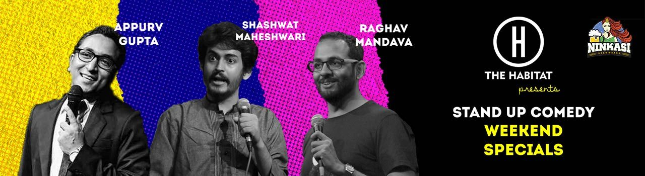 StandUp Comedy Weekend Specials (Raghav,Shashwat,Appurv) in The Habitat: Mumbai