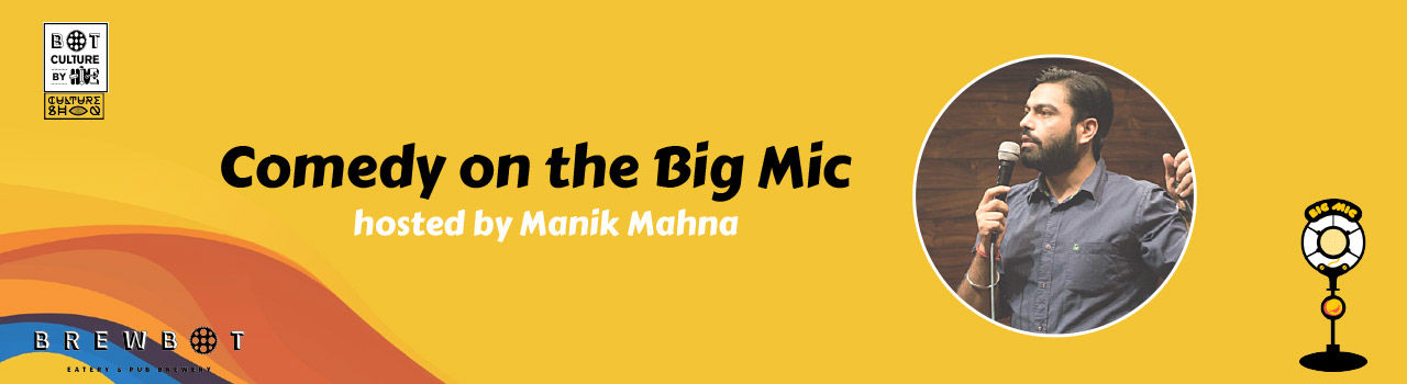 Comedy on the Big Mic with Manik Mahna in Brewbot: Mumbai