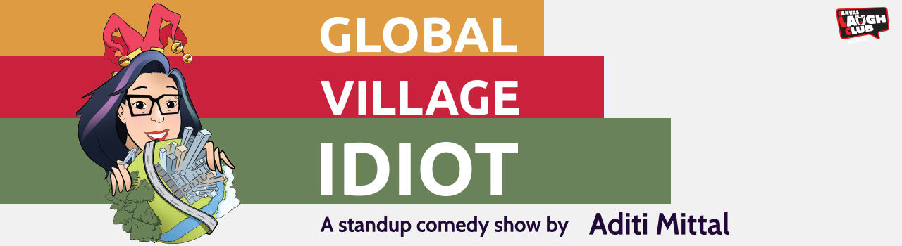 Global Village Idiot by Aditi Mittal in