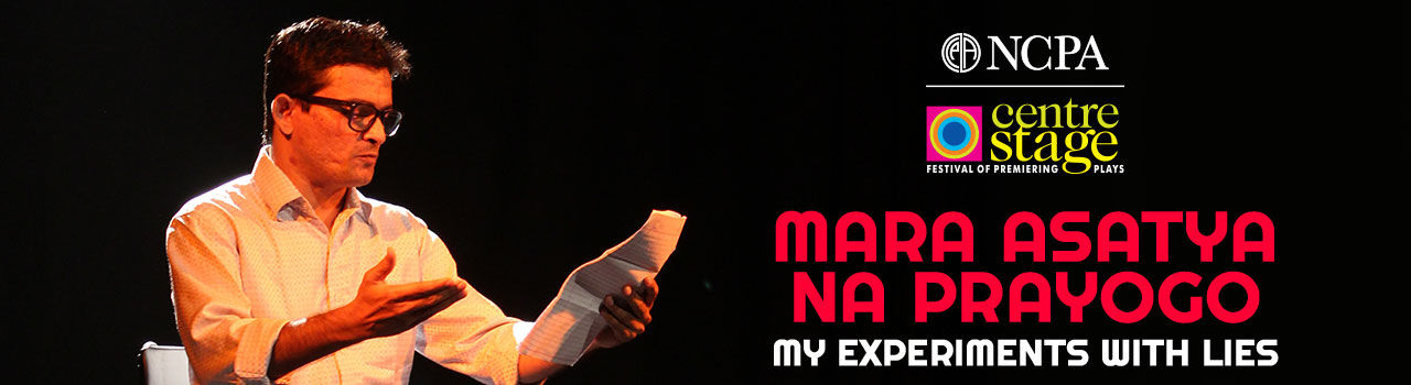 NCPA Centrestage 2017: Festival of Premiering Plays - Mara Asatya Na Prayogo: My Experiments with Lies in Dance Theatre Godrej: NCPA