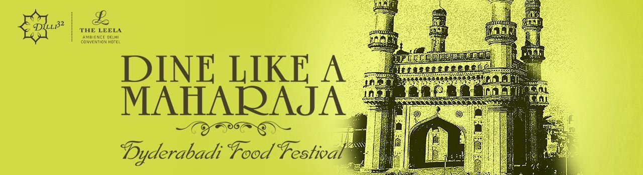 Dine like a Maharaja - Hyderabadi Food Festival in The Leela Ambience Convention Hotel: Delhi
