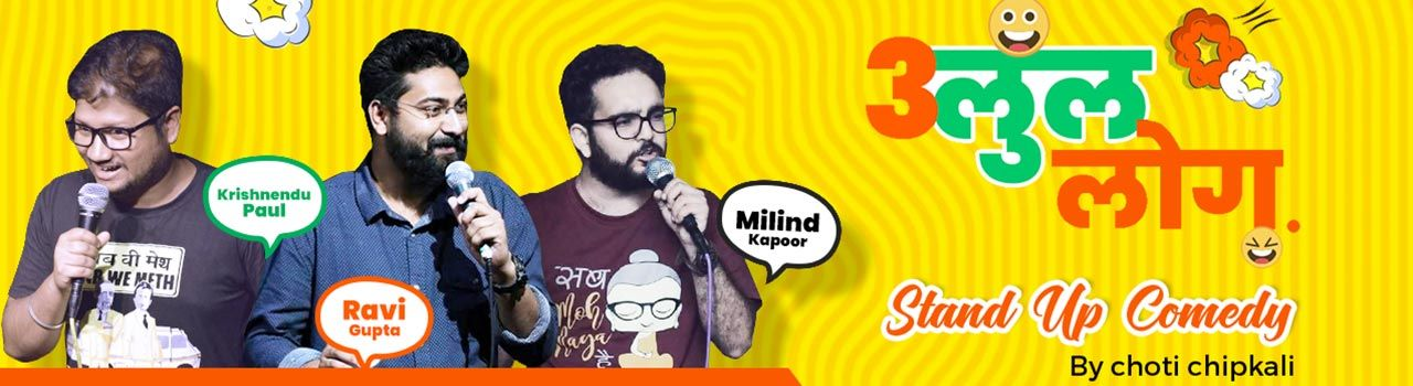 3 LULL LOG - Stand Up Comedy in Akshara Theatre: Delhi