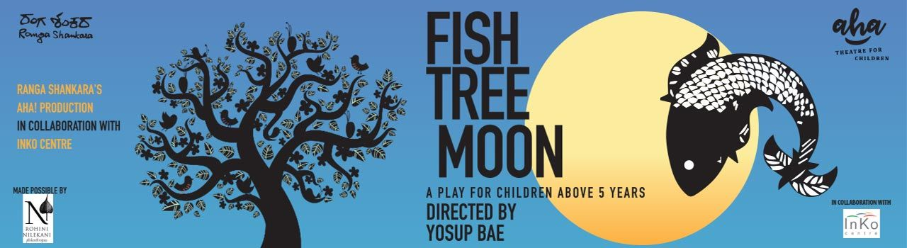 Fish Tree Moon in Ranga Shankara