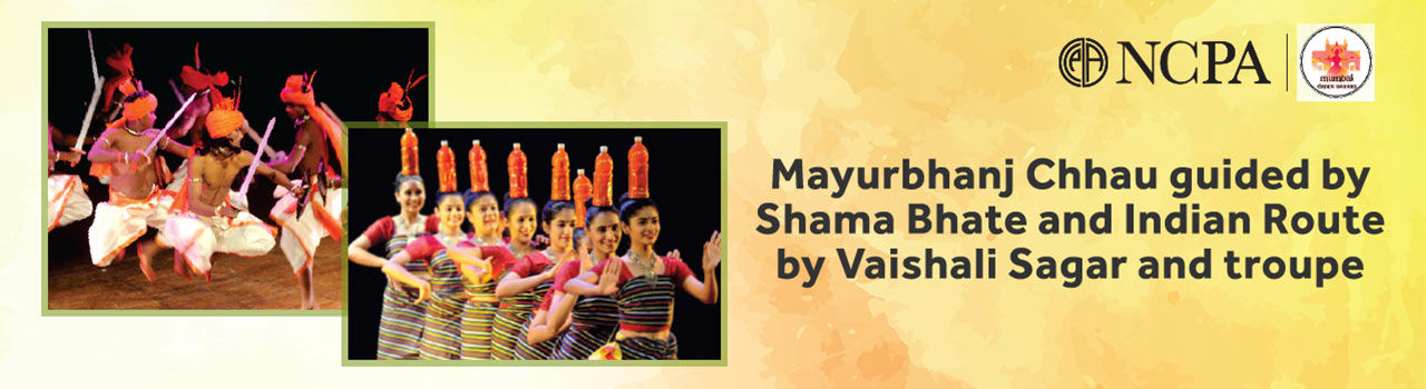 Mayurbhanj Chhau guided by Shama Bhate; Indian Route by Vaishali Sagar and troupe in Experimental Theatre: NCPA