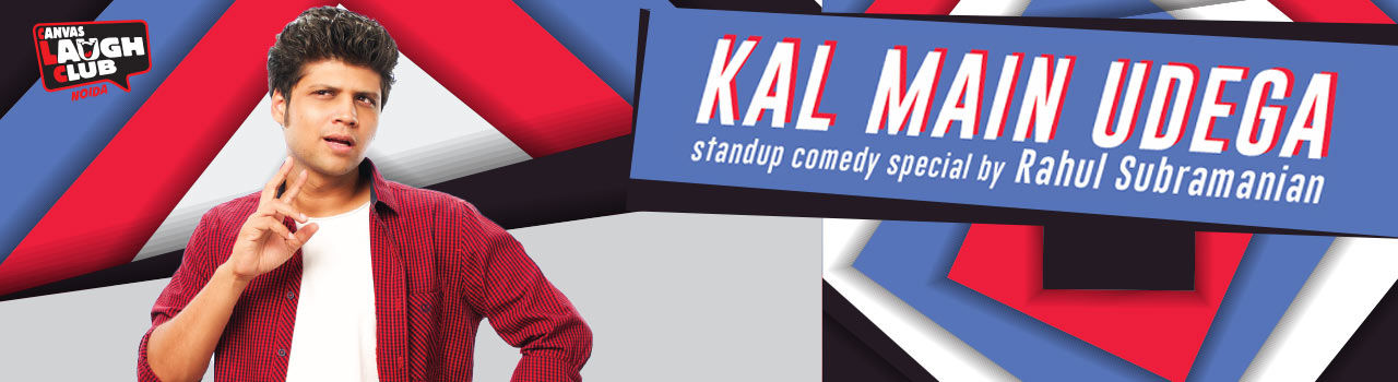 Kal Mein Udega - Rahul Subramanian in Canvas Laugh Club: Noida