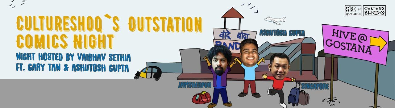 Cultureshoq's Outstation Comics Night hosted by Vaibhav Sethia ft. Gary Tan and Ashutosh Gupta in Hive at Gostana: Bandra