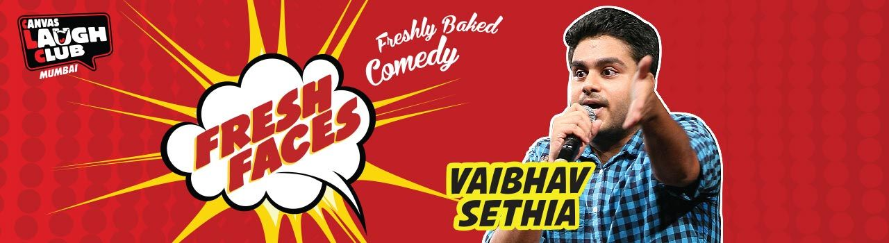 Fresh Faces with Vaibhav Sethia in Canvas Laugh Club