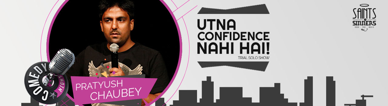 Utna Confidence Nahi Hai- Stand up Trial Solo Show By Pratyush Chaubey in Saints N Sinners: Gurugram