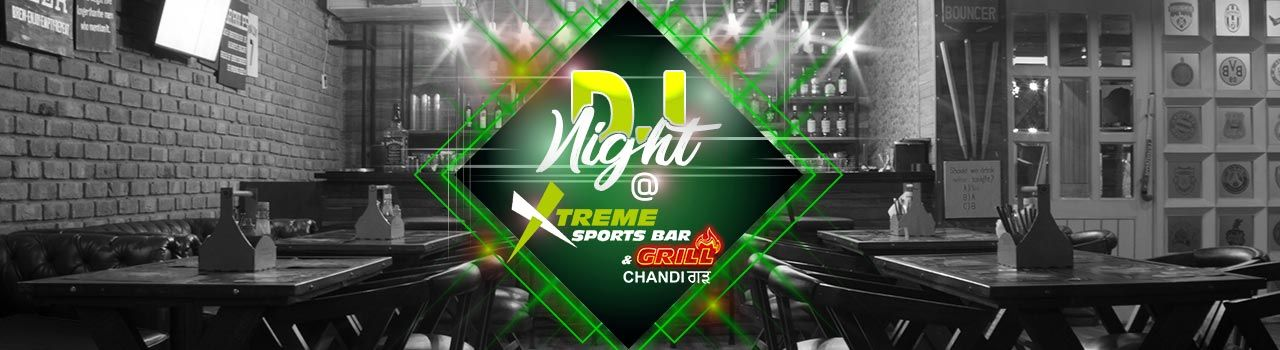 DJ Night @Xtreme Sports Bar & Grill  in Xtreme Sports Bar and Grill: Chandigarh