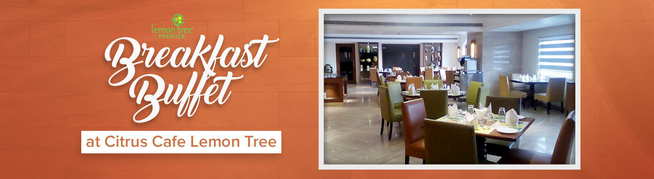 Breakfast Buffet at Citrus Cafe Lemon Tree  in Citrus Cafe Hotel Lemon Tree: Ahmedabad