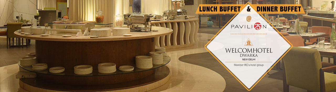 Lunch & Dinner Buffet @ Pavilion 75, WelcomHotel Dwarka  in Pavilion 75, Welcom Hotel: Dwarka