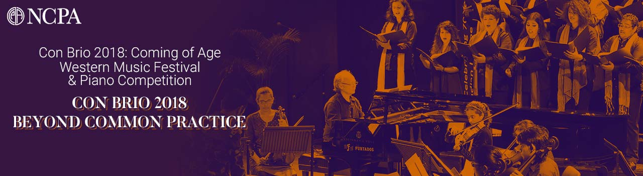 Con Brio 2018: Coming of Age Western Music Festival & Piano Competition Con Brio 2018: Beyond Common Practice in Experimental Theatre: NCPA