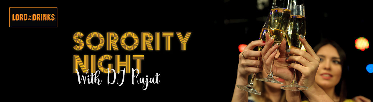 Sorority Night With DJ Rajat at Lord of the Drinks Meadow in Lord Of The Drinks Meadow:  New Delhi