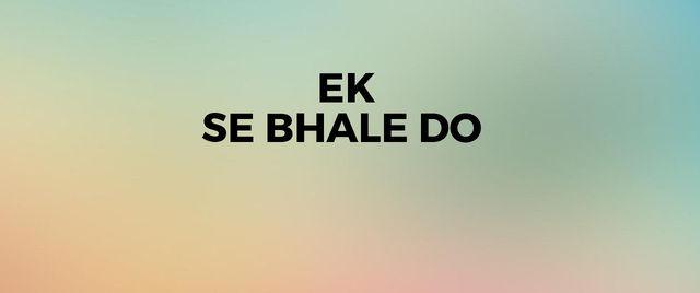 Ek Se Bhale Do