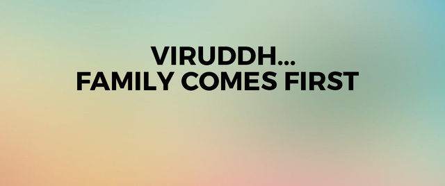 Viruddh... Family Comes First