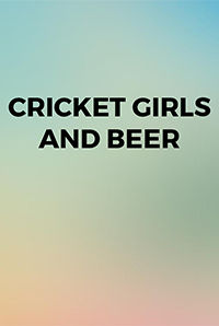 Cricket Girls And Beer