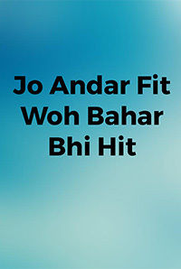 Jo Andar Fit Woh Bahar Bhi Hit