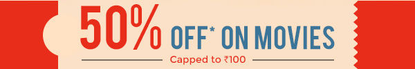 50% OFF* ON MOVIES| Capped to INR 100