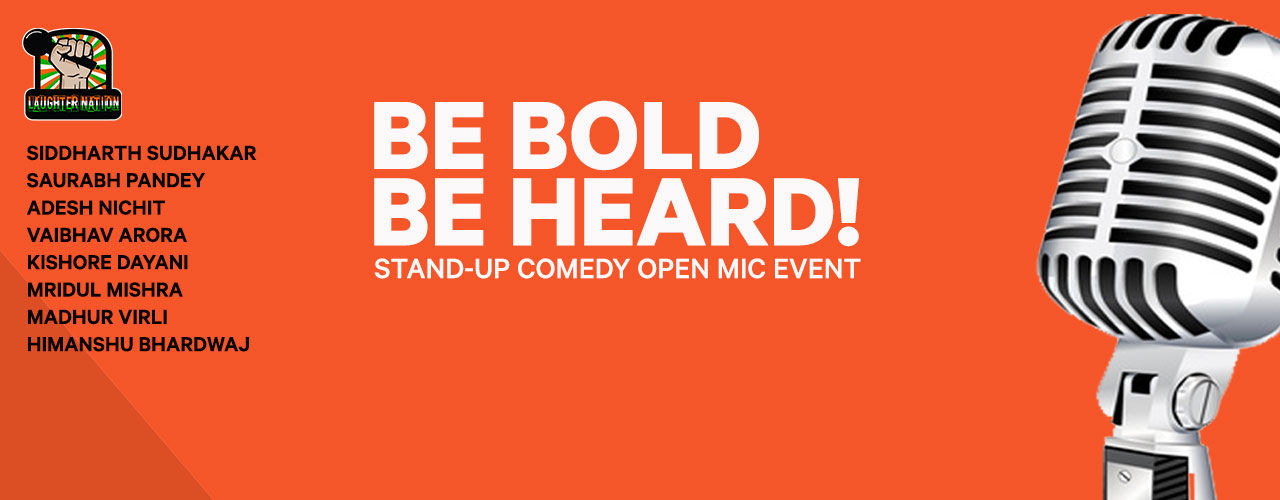 Be Bold Be Heard- Hinglish Stand-Up Open Mic Show