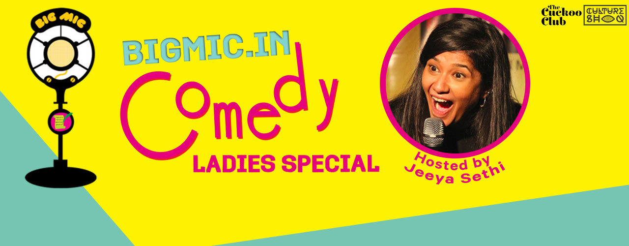 BIGMIC.IN Ladies Special Comedy Open Mic