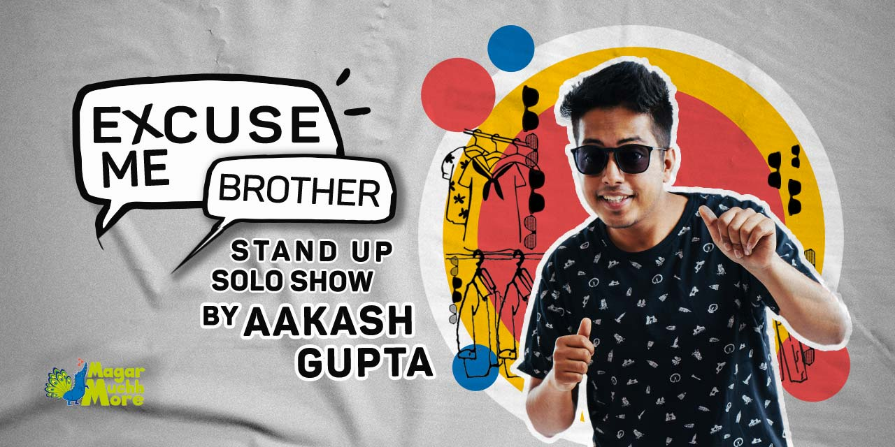 Excuse Me Brother-A Standup Solo by Aakash Gupta – Mumbai