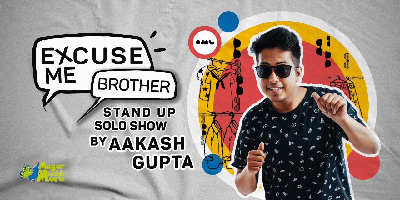 Excuse Me Brother – A Standup Solo by Aakash Gupta – Kolkata