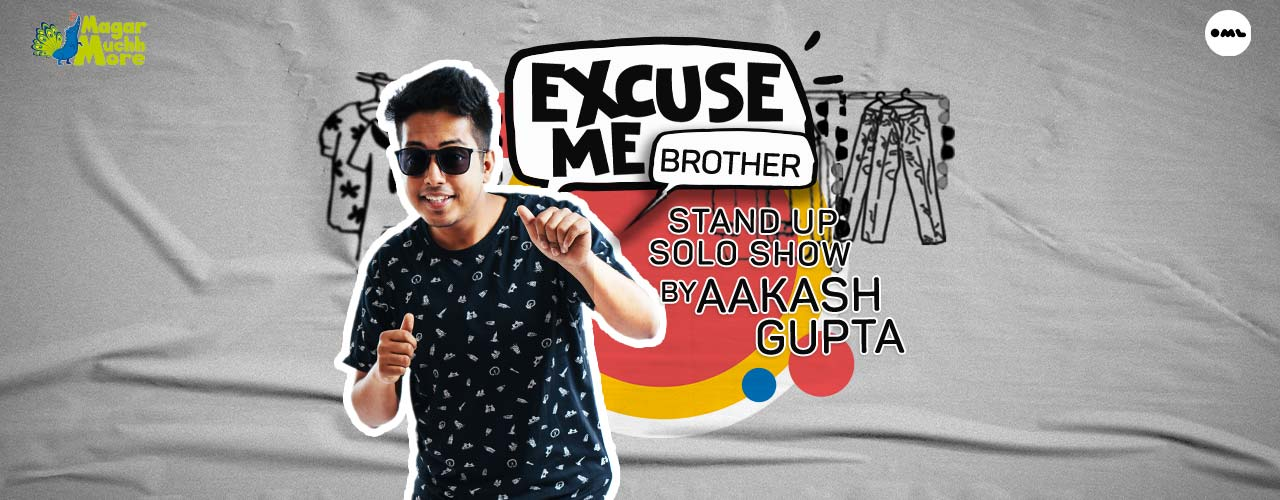 Excuse Me Brother - A Stand-Up Special by Aakash G
