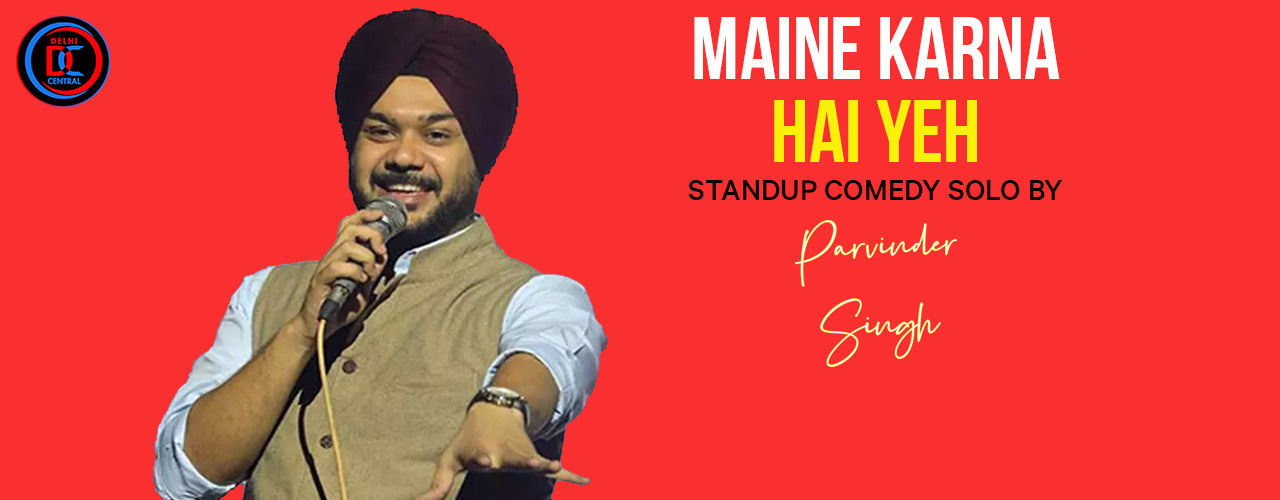 Maine Karna hai Yeh -Standup by Parvinder Singh Event Tickets National  Capital Region (NCR) - BookMyShow