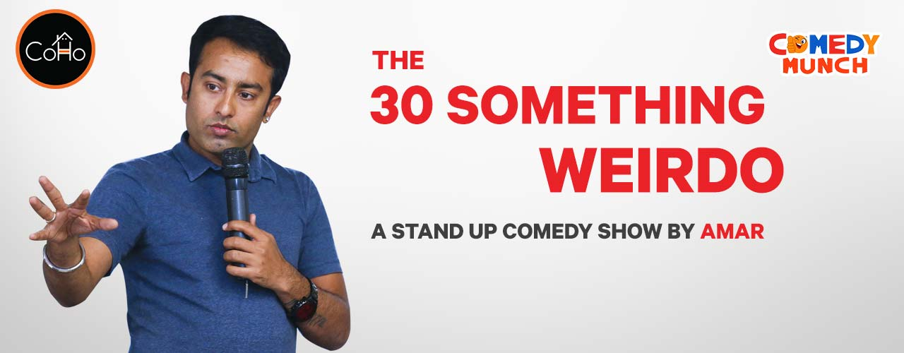 The 30 something weirdo, Stand Up Comedy by Amar
