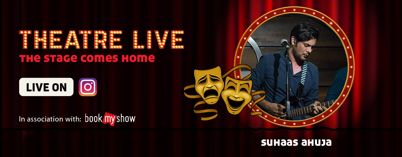 Theatre Live featuring Suhaas Ahuja