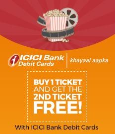Buy 1 ticket and get the 2nd ticket FREE with ICICI debit cards at BookMyShow